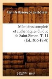 Mémoires Complets Et Authentiques Du Duc de Saint-Simon. T. 11 (Éd.1856-1858)