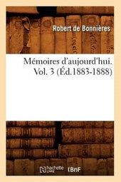 Mémoires d'Aujourd'hui. Vol. 3 (Éd.1883-1888)