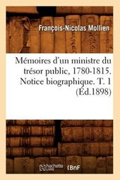Mémoires d'Un Ministre Du Trésor Public, 1780-1815. Notice Biographique. T. 1 (Éd.1898)