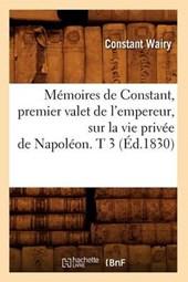 Mémoires de Constant, Premier Valet de l'Empereur, Sur La Vie Privée de Napoléon. T 3 (Éd.1830)