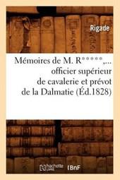 Mémoires de M. R*****, Officier Supérieur de Cavalerie Et Prévot de la Dalmatie (Éd.1828)