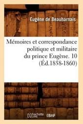 Mémoires Et Correspondance Politique Et Militaire Du Prince Eugène. 10 (Éd.1858-1860)