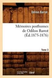 Mémoires Posthumes de Odilon Barrot. Tome 3 (Éd.1875-1876)