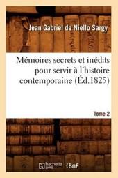 Mémoires Secrets Et Inédits Pour Servir À l'Histoire Contemporaine. Tome 2 (Éd.1825)