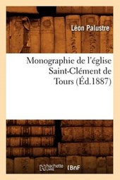 Monographie de l'Église Saint-Clément de Tours (Éd.1887)