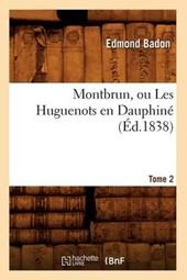 Montbrun, Ou Les Huguenots En Dauphiné. Tome 2 (Éd.1838)