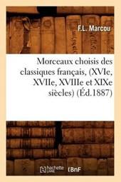 Morceaux Choisis Des Classiques Français, (Xvie, Xviie, Xviiie Et Xixe Siècles) (Éd.1887)