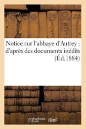 Notice Sur l'Abbaye d'Autrey