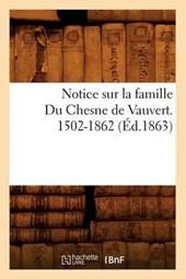 Notice Sur La Famille Du Chesne de Vauvert. 1502-1862 (Éd.1863)