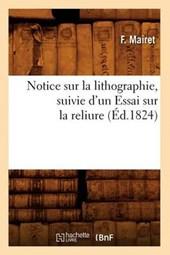 Notice Sur La Lithographie, Suivie d'Un Essai Sur La Reliure (Éd.1824)