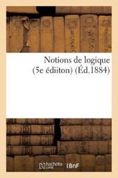 Notions de Logique (5e Édiiton) (Éd.1884)