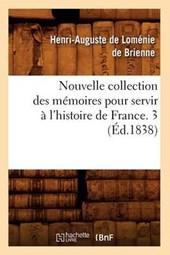Nouvelle Collection Des Memoires Pour Servir A L'Histoire de France. 3 (Ed.1838)