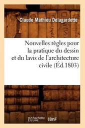 Nouvelles Règles Pour La Pratique Du Dessin Et Du Lavis de l'Architecture Civile (Éd.1803)