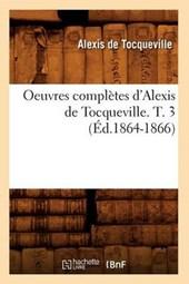Oeuvres Complètes d'Alexis de Tocqueville. T. 3 (Éd.1864-1866)
