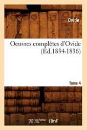 Oeuvres Complètes d'Ovide. Tome 4 (Éd.1834-1836) | Ovide |
