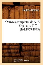 Oeuvres Complètes de A.-F. Ozanam. T. 7, 1 (Éd.1869-1873)