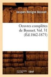 Oeuvres Complètes de Bossuet. Vol. 31 (Éd.1862-1875)