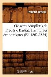 Oeuvres Complètes de Frédéric Bastiat. Harmonies Économiques (Éd.1862-1864)