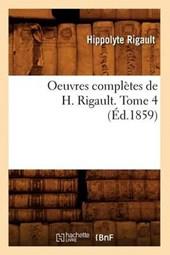 Oeuvres Complètes de H. Rigault. Tome 4 (Éd.1859)