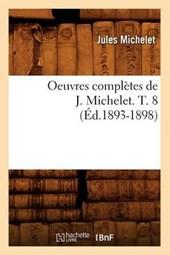 Oeuvres Complètes de J. Michelet. T. 8 (Éd.1893-1898)
