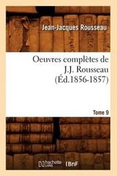 Oeuvres Complètes de J.-J. Rousseau. Tome 9 (Éd.1856-1857)