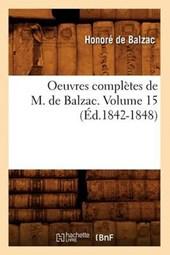 Oeuvres Complètes de M. de Balzac. Volume 15 (Éd.1842-1848)
