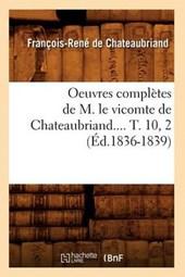 Oeuvres Complètes de M. Le Vicomte de Chateaubriand.... T. 10, 2 (Éd.1836-1839)