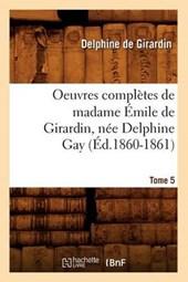Oeuvres Complètes de Madame Émile de Girardin, Née Delphine Gay. Tome 5 (Éd.1860-1861)