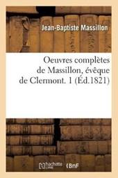 Oeuvres Complètes de Massillon, Évèque de Clermont. 1 (Éd.1821)