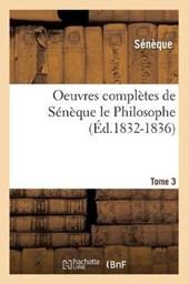 Oeuvres Complètes de Sénèque Le Philosophe. Tome 3 (Éd.1832-1836)