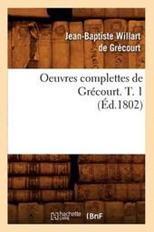 Oeuvres Complettes de Grécourt. T. 1 (Éd.1802)