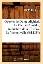 Oeuvres de Dante Alighieri. La Divine Comédie, Traduction de A. Brizeux. La Vie Nouvelle (Éd.1853)