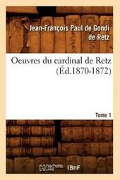 Oeuvres Du Cardinal de Retz. Tome Premier-Tome Second. Tome 1 (Éd.1870-1872)