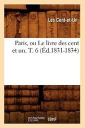 Paris, Ou Le Livre Des Cent Et Un. T. 6 (Éd.1831-1834)