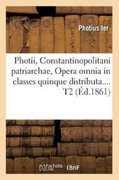 Photii, Constantinopolitani Patriarchae, Opera Omnia in Classes Quinque Distributa. Tome 2 (Éd.1861)