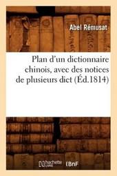 Plan d'Un Dictionnaire Chinois, Avec Des Notices de Plusieurs Dict (Éd.1814)