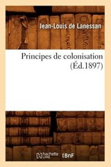 Principes de Colonisation (Éd.1897) | Jean-Louis De Lanessan |
