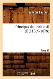 Principes de Droit Civil. Tome 32 (Éd.1869-1878) | Francois Laurent |
