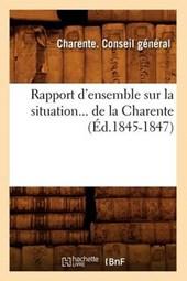 Rapport d'Ensemble Sur La Situation de la Charente (Éd.1845-1847)