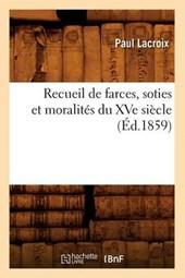 Recueil de Farces, Soties Et Moralités Du Xve Siècle (Éd.1859)