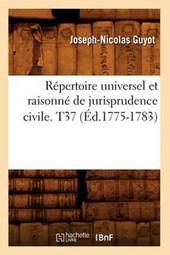 Répertoire Universel Et Raisonné de Jurisprudence Civile. T37 (Éd.1775-1783)