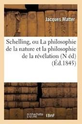 Schelling, Ou La Philosophie de la Nature Et La Philosophie de la Révélation (N Éd) (Éd.1845)