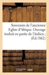 Souvenirs de l'Ancienne Eglise d'Afrique. Ouvrage Traduit En Partie de l'Italien; (Éd.1862)