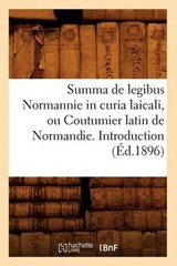 Summa de Legibus Normannie in Curia Laicali, Ou Coutumier Latin de Normandie. Introduction (Éd.1896) | Collectif |