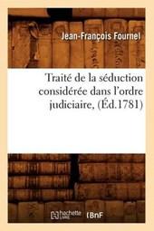 Traité de la Séduction Considérée Dans l'Ordre Judiciaire, (Éd.1781)