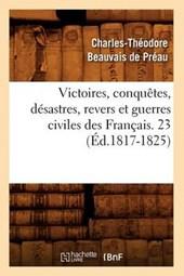Victoires, Conquètes, Désastres, Revers Et Guerres Civiles Des Français. 23 (Éd.1817-1825)