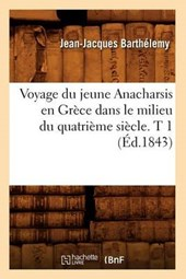 Voyage Du Jeune Anacharsis En Grèce Dans Le Milieu Du Quatrième Siècle. T 1 (Éd.1843)