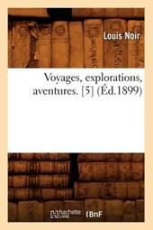 Voyages, Explorations, Aventures. [5] (Éd.1899)