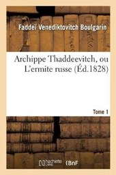 Archippe Thaddeevitch, Ou L'Ermite Russe. Tome | Boulgarin-F |