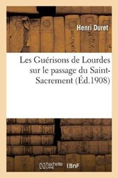 Les Guerisons de Lourdes Sur Le Passage Du Saint-Sacrement